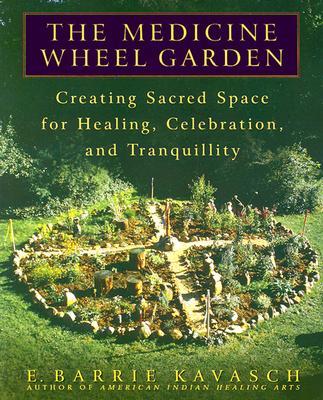 The Medicine Wheel Garden By Kavasch, E. Barrie